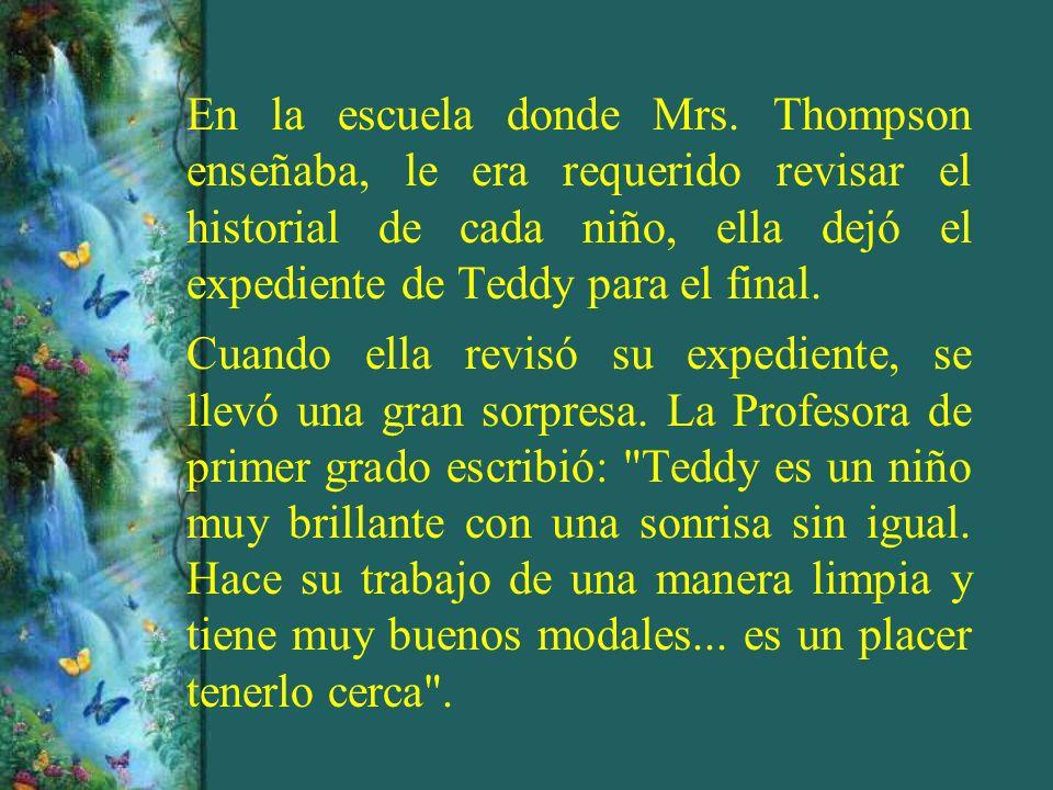 En la escuela donde Mrs. Thompson enseñaba, le era requerido revisar el historial de cada niño, ella dejó el expediente de Teddy para el final. Cuando