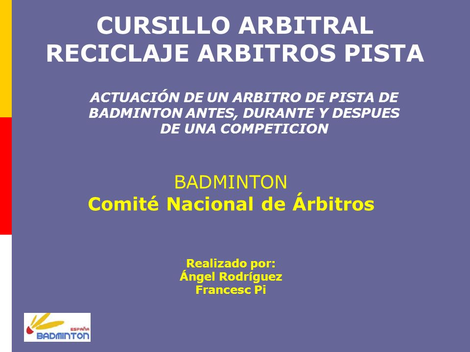 CURSILLO ARBITRAL RECICLAJE ARBITROS PISTA ACTUACIÓN DE UN ARBITRO DE PISTA DE BADMINTON ANTES, DURANTE Y DESPUES DE UNA COMPETICION BADMINTON Comité