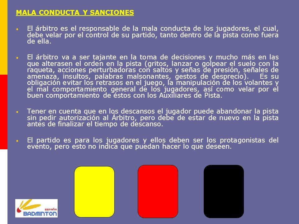 MALA CONDUCTA Y SANCIONES El árbitro es el responsable de la mala conducta de los jugadores, el cual, debe velar por el control de su partido, tanto d