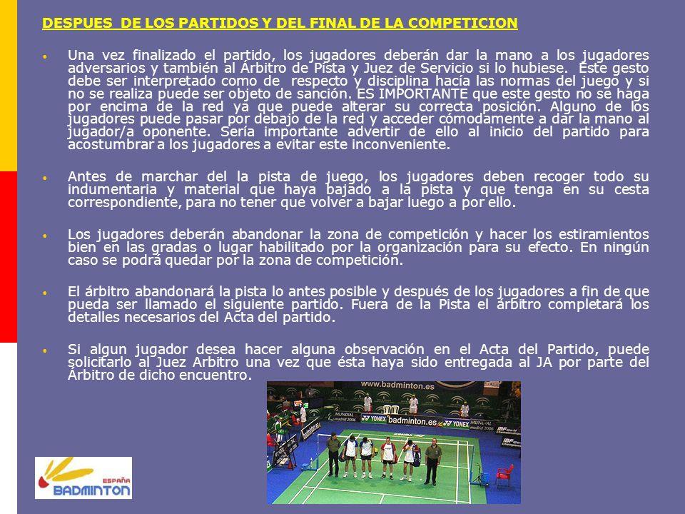 DESPUES DE LOS PARTIDOS Y DEL FINAL DE LA COMPETICION Una vez finalizado el partido, los jugadores deberán dar la mano a los jugadores adversarios y t