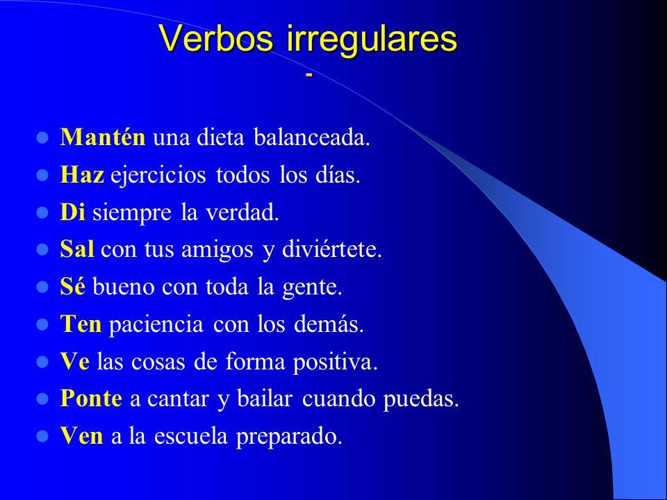 Verbos irregulares - Mantén una dieta balanceada.Haz ejercicios todos los días.