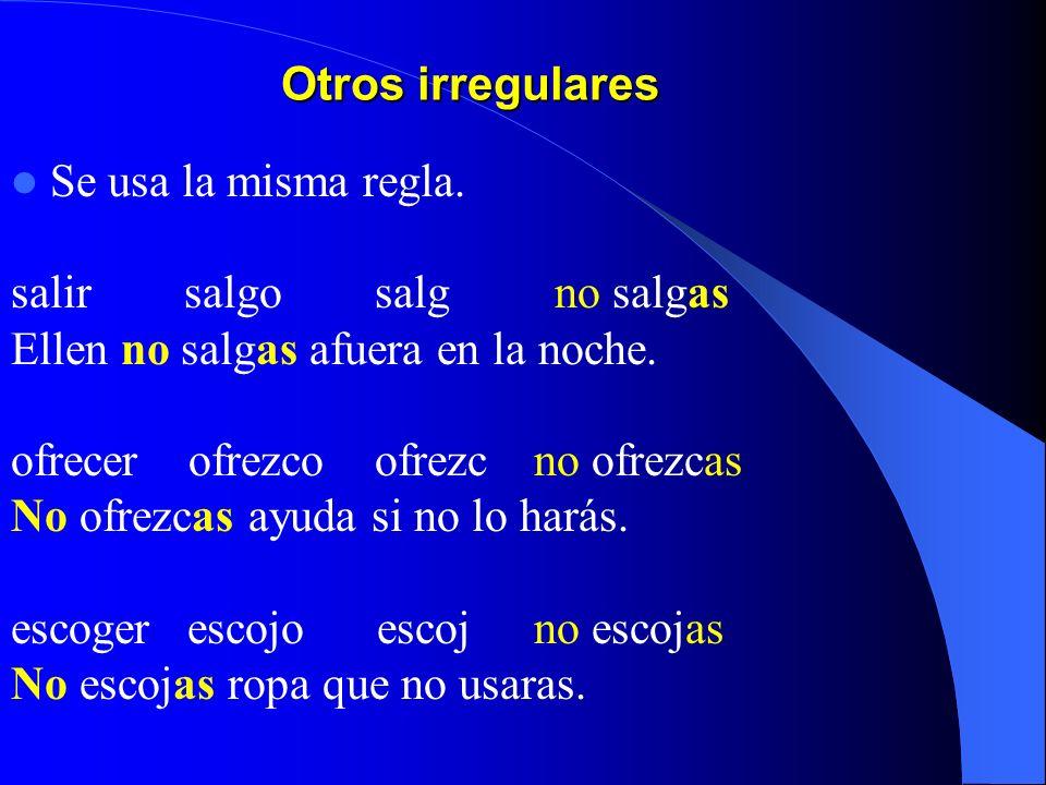Otros irregulares Se usa la misma regla.