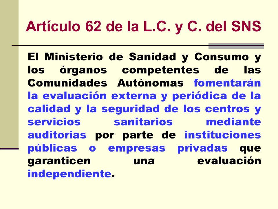 Artículo 62 de la L.C. y C. del SNS El Ministerio de Sanidad y Consumo y los órganos competentes de las Comunidades Autónomas fomentarán la evaluación