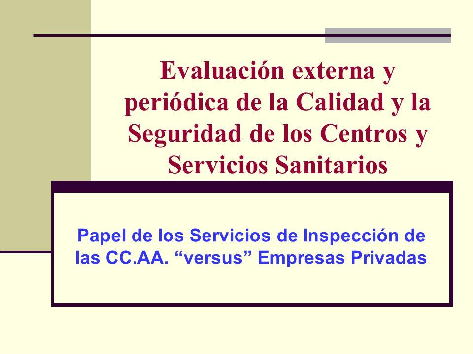 Evaluación externa y periódica de la Calidad y la Seguridad de los Centros y Servicios Sanitarios Papel de los Servicios de Inspección de las CC.AA. v