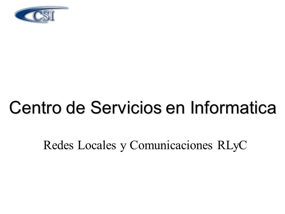 Centro de Servicios en Informatica Redes Locales y Comunicaciones RLyC