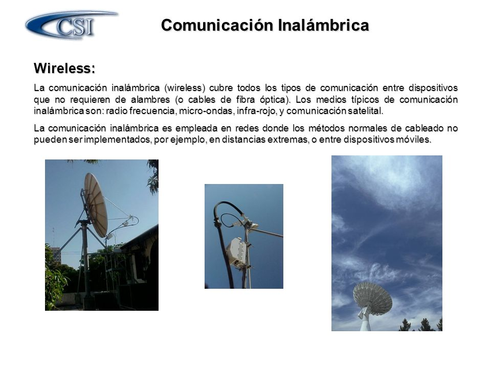 Comunicación Inalámbrica Wireless: La comunicación inalámbrica (wireless) cubre todos los tipos de comunicación entre dispositivos que no requieren de