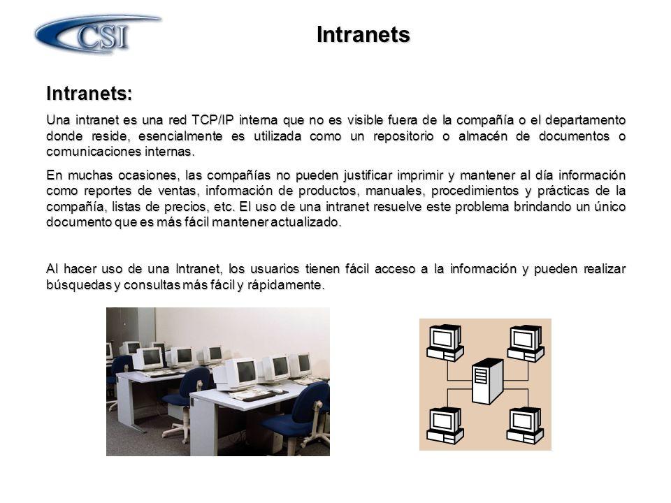 Intranets Intranets: Una intranet es una red TCP/IP interna que no es visible fuera de la compañía o el departamento donde reside, esencialmente es ut