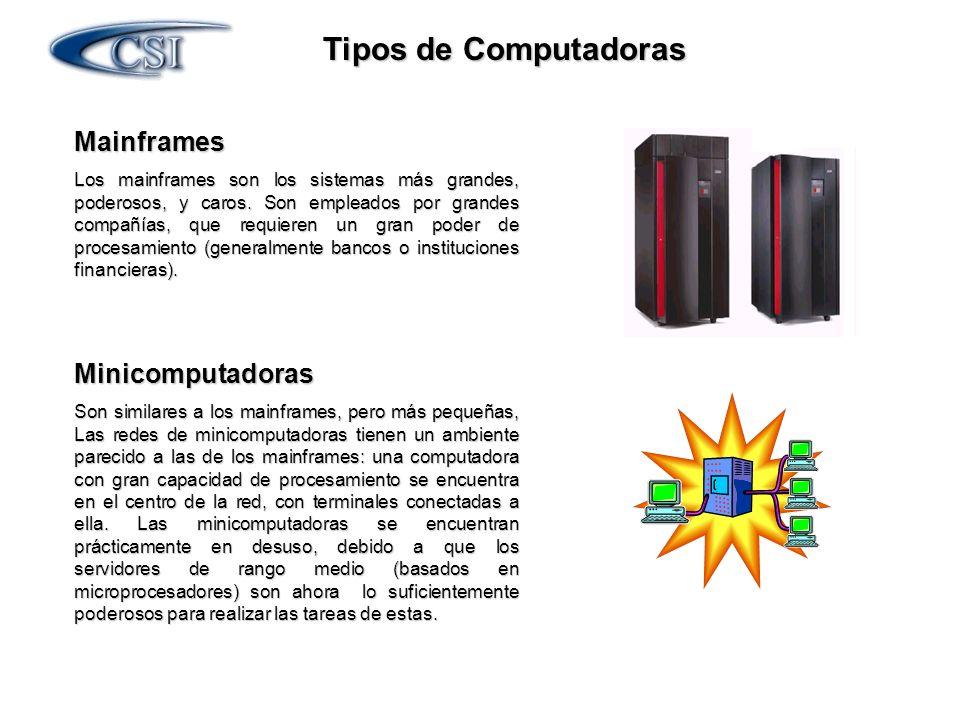 Tipos de Computadoras Mainframes Los mainframes son los sistemas más grandes, poderosos, y caros. Son empleados por grandes compañías, que requieren u