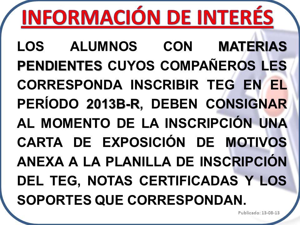 MATERIAS PENDIENTES 2013B-R LOS ALUMNOS CON MATERIAS PENDIENTES CUYOS COMPAÑEROS LES CORRESPONDA INSCRIBIR TEG EN EL PERÍODO 2013B-R, DEBEN CONSIGNAR