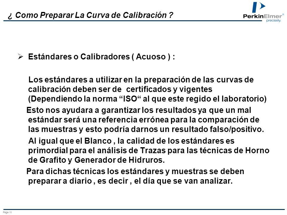 Page 10 ¿ Como Preparar La Curva de Calibración ? Blanco o Cero Calibración ( Acuoso ) : La calidad del agua es muy importante ya que podríamos estar