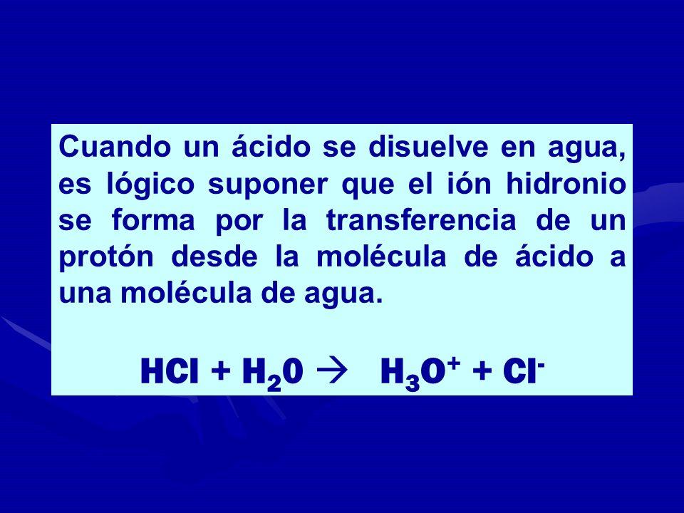 Cuando un ácido se disuelve en agua, es lógico suponer que el ión hidronio se forma por la transferencia de un protón desde la molécula de ácido a una