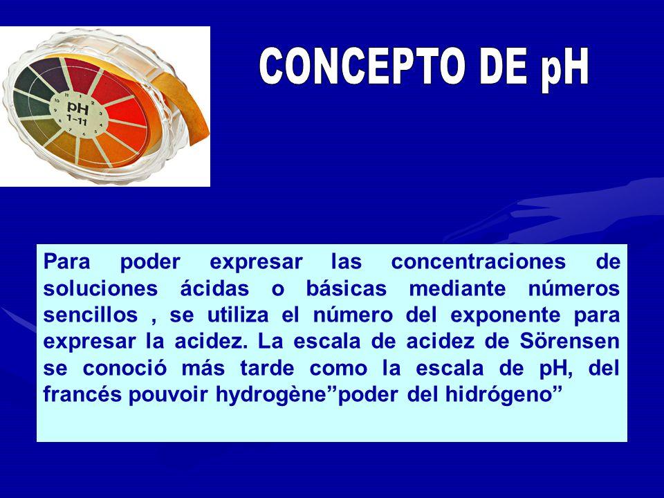 Para poder expresar las concentraciones de soluciones ácidas o básicas mediante números sencillos, se utiliza el número del exponente para expresar la