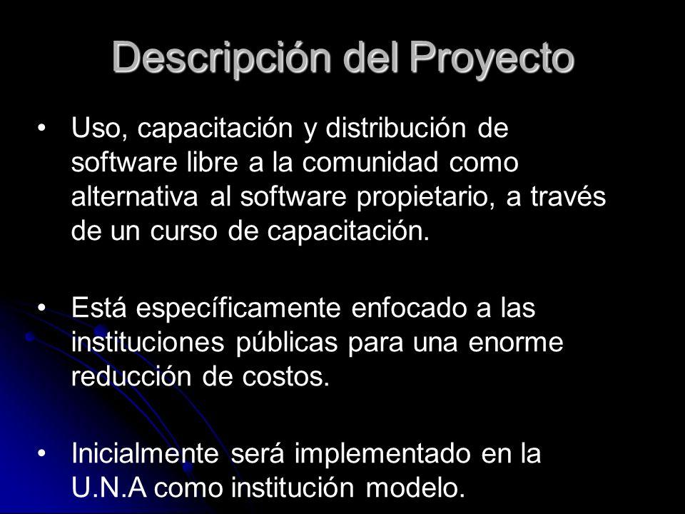 Descripción del Proyecto Uso, capacitación y distribución de software libre a la comunidad como alternativa al software propietario, a través de un cu