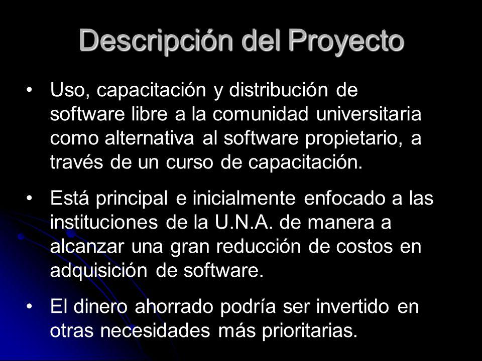 Descripción del Proyecto Uso, capacitación y distribución de software libre a la comunidad universitaria como alternativa al software propietario, a t