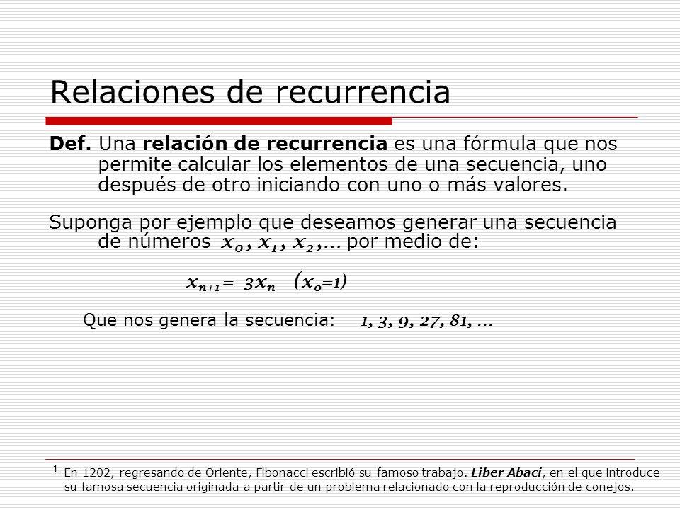Relaciones de recurrencia Def. Una relación de recurrencia es una fórmula que nos permite calcular los elementos de una secuencia, uno después de otro
