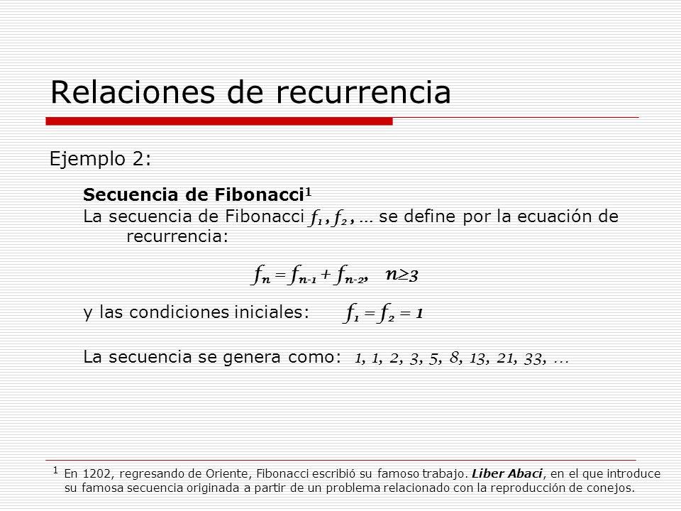 Relaciones de recurrencia Ejemplo 2: Secuencia de Fibonacci 1 La secuencia de Fibonacci f 1, f 2, … se define por la ecuación de recurrencia: f n = f