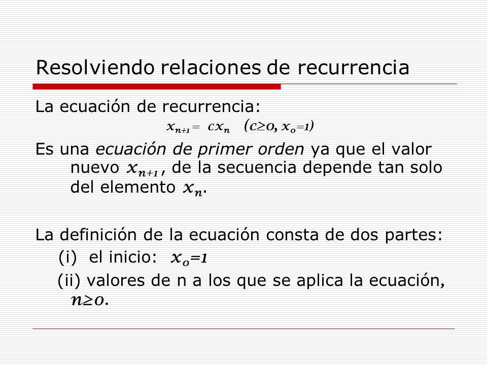 La ecuación de recurrencia: x n+1 = cx n (c0, x 0 =1) Es una ecuación de primer orden ya que el valor nuevo x n+1, de la secuencia depende tan solo de