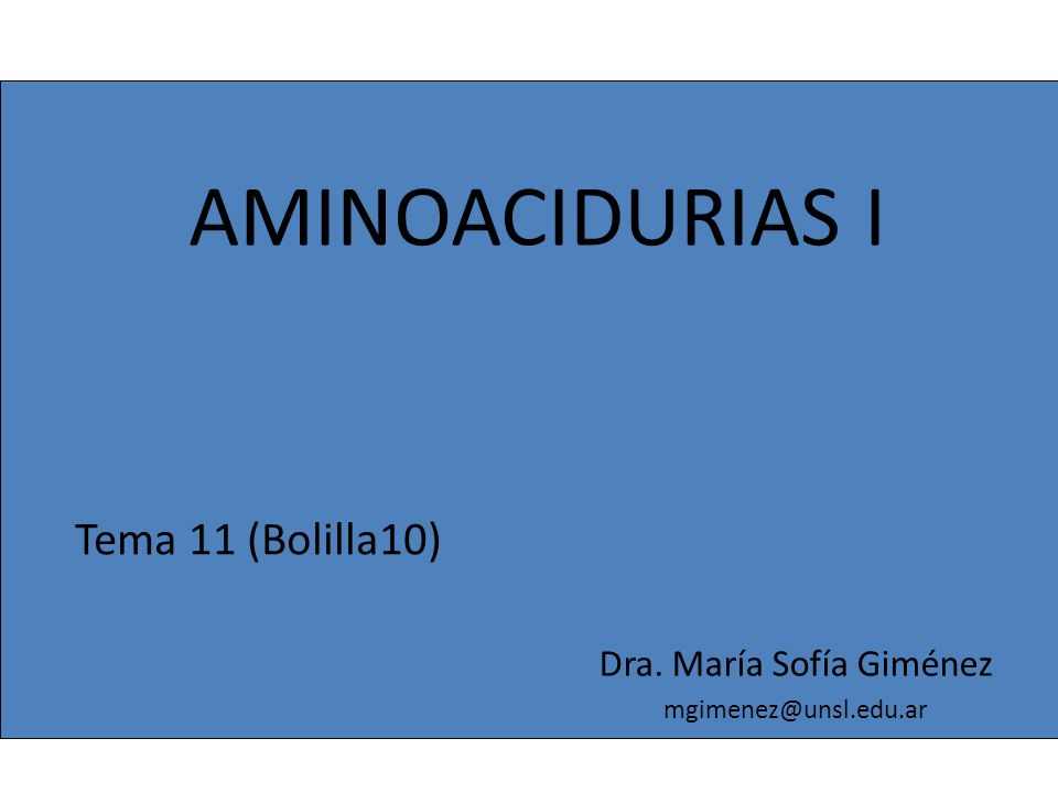 AMINOACIDURIAS I Tema 11 (Bolilla10) Dra. María Sofía Giménez mgimenez@unsl.edu.ar