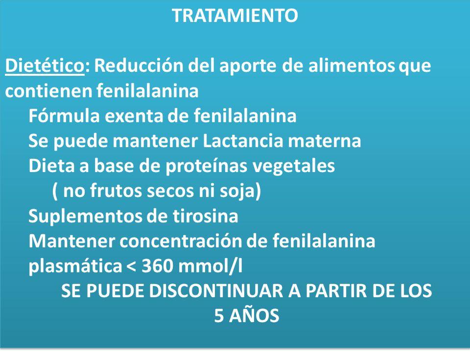 TRATAMIENTO Dietético: Reducción del aporte de alimentos que contienen fenilalanina Fórmula exenta de fenilalanina Se puede mantener Lactancia materna