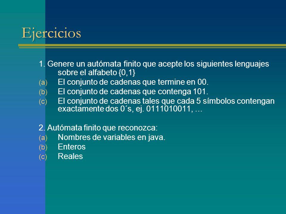 Ejercicios 1. Genere un autómata finito que acepte los siguientes lenguajes sobre el alfabeto {0,1} (a) El conjunto de cadenas que termine en 00. (b)