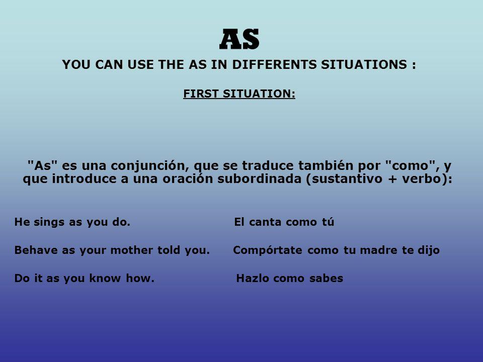 SECOND SITUATION As también puede funcionar como preposición, acompañando en este caso a un sustantivo, y se traduce por en condición de, como : I worked as a lawyer.
