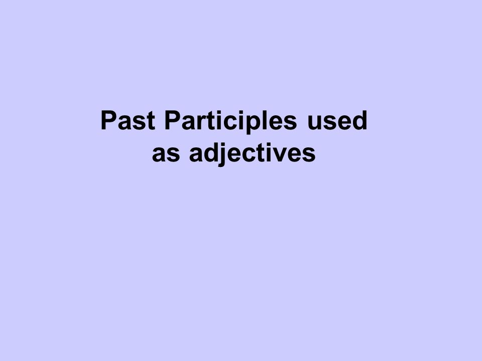 Past Participles Both Spanish and English have past participles.