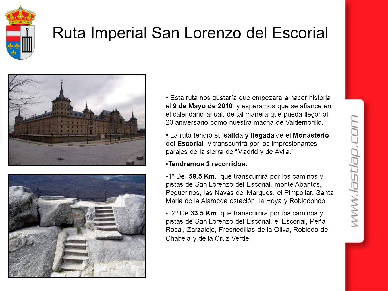 Ruta Imperial San Lorenzo del Escorial Esta ruta nos gustaría que empezara a hacer historia el 9 de Mayo de 2010 y esperamos que se afiance en el cale