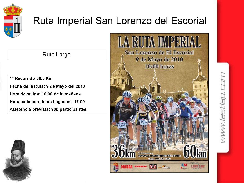 Ruta Imperial San Lorenzo del Escorial 1º Recorrido 58.5 Km. Fecha de la Ruta: 9 de Mayo del 2010 Hora de salida: 10:00 de la mañana Hora estimada fin