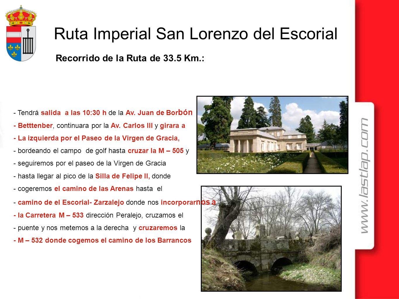 Ruta Imperial San Lorenzo del Escorial Recorrido de la Ruta de 33.5 Km.: - Tendrá salida a las 10:30 h de la Av. Juan de Bor bón - Betttenber, continu