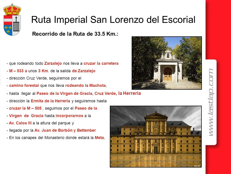 Ruta Imperial San Lorenzo del Escorial Recorrido de la Ruta de 33.5 Km.: - que rodeando todo Zarzalejo nos lleva a cruzar la carretera - M – 533 a uno