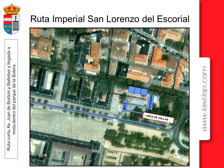 Ruta Imperial San Lorenzo del Escorial META ESCENARIO CARPAS DE INCRIPCIONES Ruta corta, Av. Juan de Borbón y Batteber y llegada a meta dentro del par