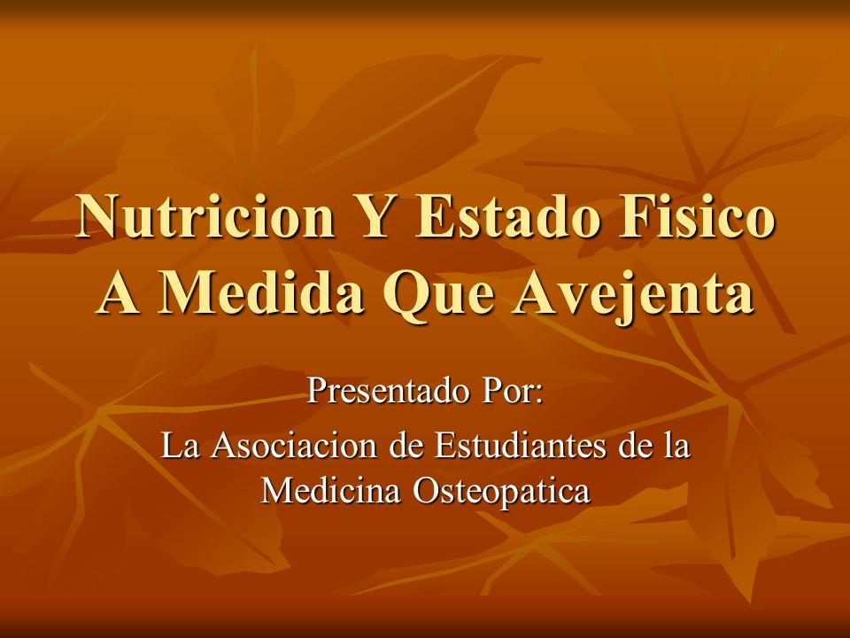 Nutricion Y Estado Fisico A Medida Que Avejenta Presentado Por: La Asociacion de Estudiantes de la Medicina Osteopatica
