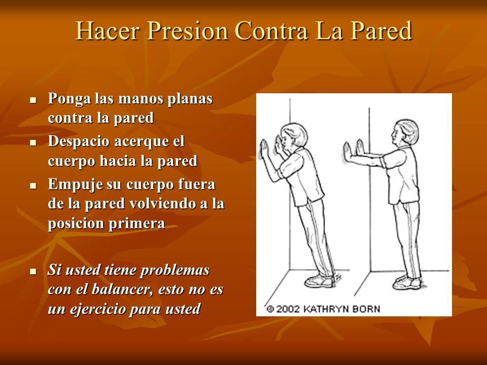 Hacer Presion Contra La Pared Ponga las manos planas contra la pared Ponga las manos planas contra la pared Despacio acerque el cuerpo hacia la pared