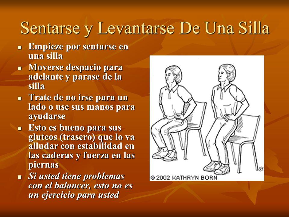 Sentarse y Levantarse De Una Silla Empieze por sentarse en una silla Empieze por sentarse en una silla Moverse despacio para adelante y parase de la s