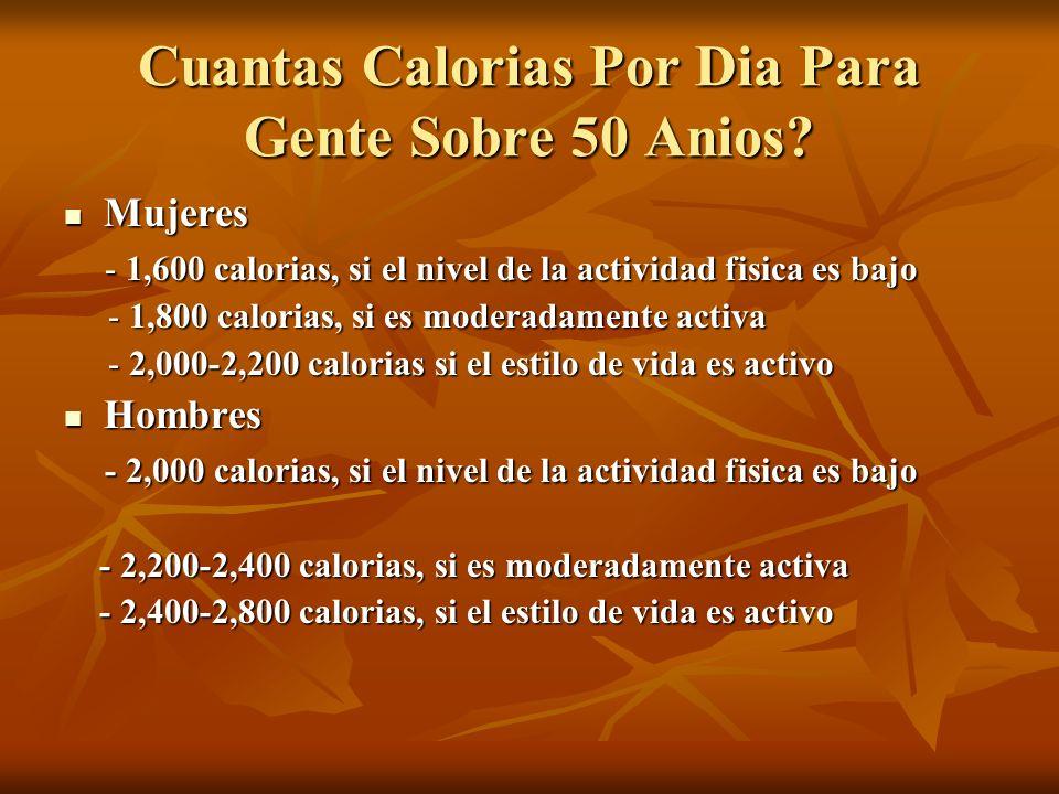 Cuantas Calorias Por Dia Para Gente Sobre 50 Anios? Mujeres Mujeres - 1,600 calorias, si el nivel de la actividad fisica es bajo - 1,600 calorias, si