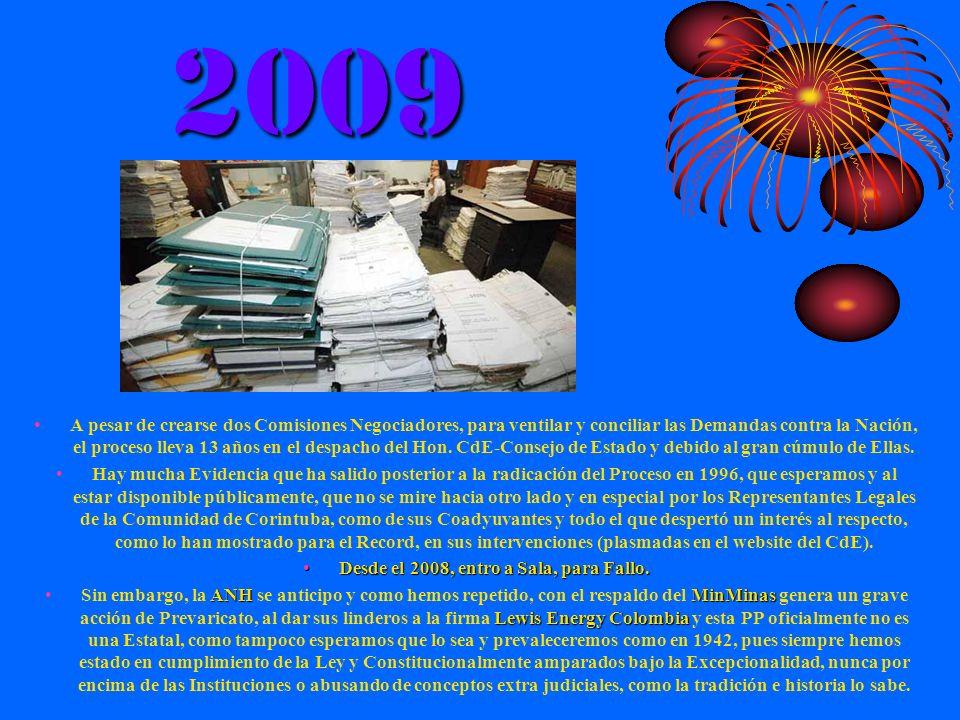 2009 A pesar de crearse dos Comisiones Negociadores, para ventilar y conciliar las Demandas contra la Nación, el proceso lleva 13 años en el despacho