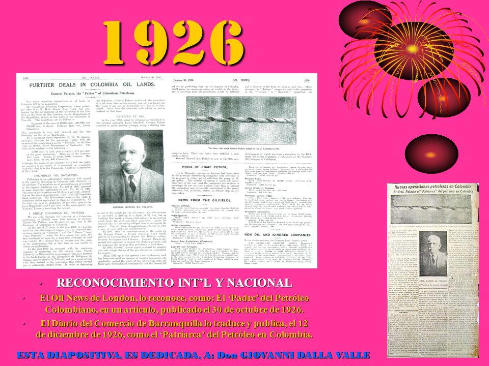 1926 RECONOCIMIENTO INTL Y NACIONALRECONOCIMIENTO INTL Y NACIONAL El Oil News de London, lo reconoce, como: El Padre del Petróleo Colombiano, en un ar