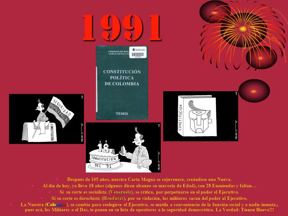 1991 Después de 105 años, nuestra Carta Magna se rejuvenece, creándose una Nueva. Al día de hoy, ya lleva 18 años (algunos dicen alcanzo su mayoría de