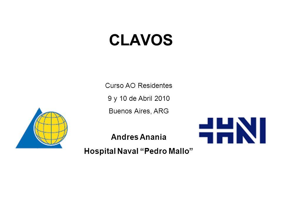CLAVOS Curso AO Residentes 9 y 10 de Abril 2010 Buenos Aires, ARG Andres Anania Hospital Naval Pedro Mallo