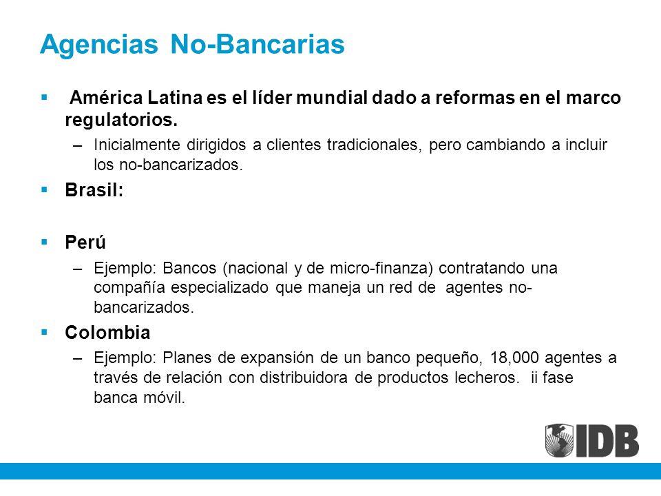 Agencias No-Bancarias América Latina es el líder mundial dado a reformas en el marco regulatorios. –Inicialmente dirigidos a clientes tradicionales, p