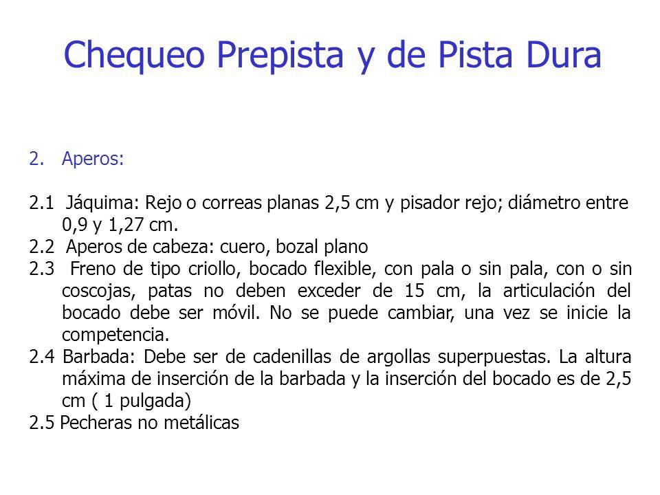 Chequeo Prepista y de Pista Dura 2.Aperos: 2.1 Jáquima: Rejo o correas planas 2,5 cm y pisador rejo; diámetro entre 0,9 y 1,27 cm. 2.2 Aperos de cabez