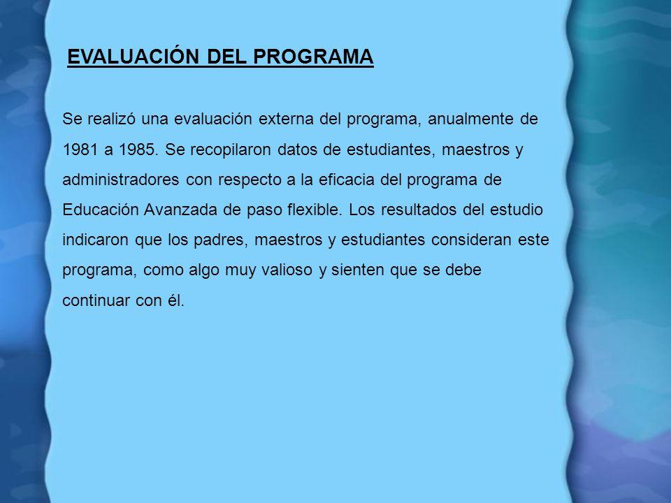 EVALUACIÓN DEL PROGRAMA Se realizó una evaluación externa del programa, anualmente de 1981 a 1985. Se recopilaron datos de estudiantes, maestros y adm