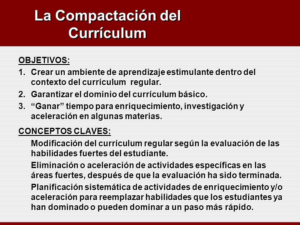 La Compactación del Currículum OBJETIVOS: 1.Crear un ambiente de aprendizaje estimulante dentro del contexto del currículum regular. 2.Garantizar el d