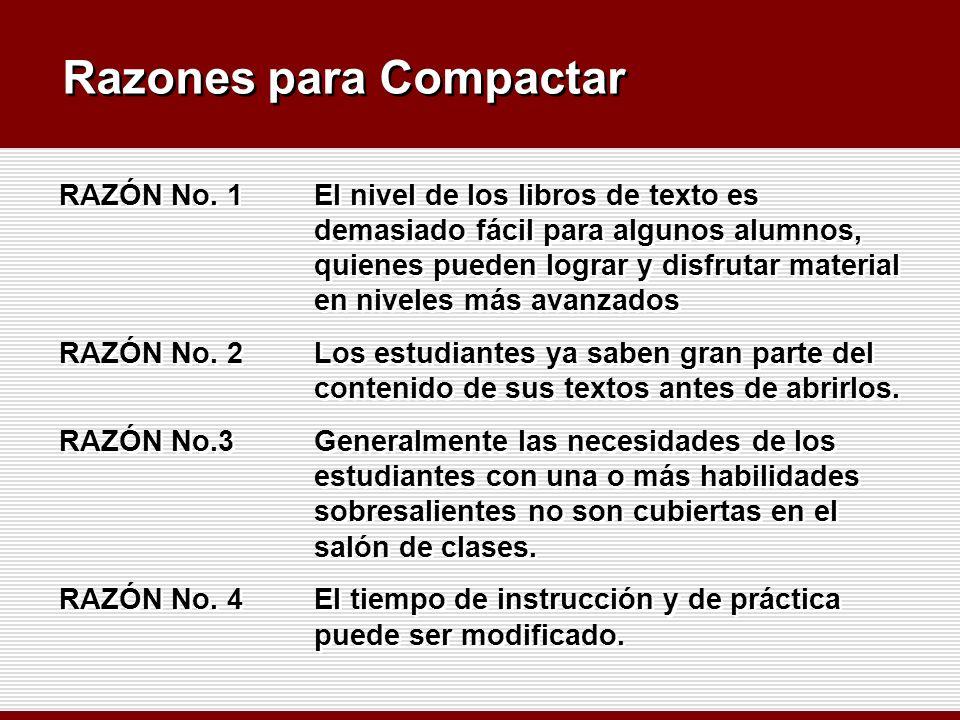 Razones para Compactar RAZÓN No. 1El nivel de los libros de texto es demasiado fácil para algunos alumnos, quienes pueden lograr y disfrutar material