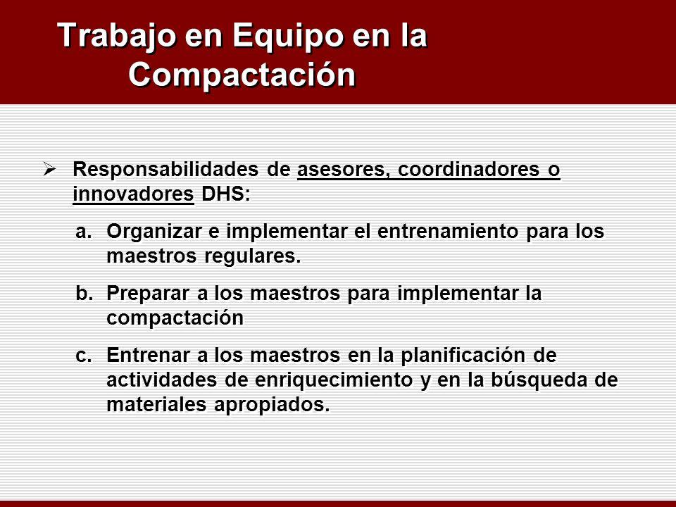 Trabajo en Equipo en la Compactación Responsabilidades de asesores, coordinadores o innovadores DHS: a.Organizar e implementar el entrenamiento para l