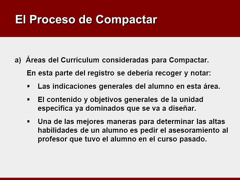 El Proceso de Compactar a)Áreas del Currículum consideradas para Compactar. En esta parte del registro se debería recoger y notar: Las indicaciones ge