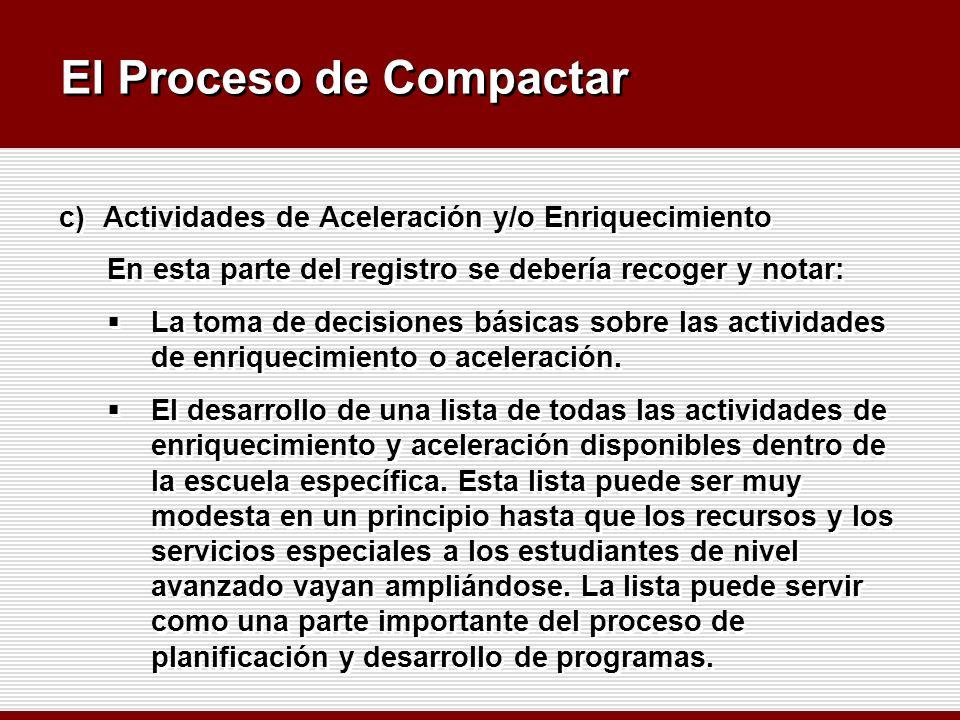 El Proceso de Compactar c)Actividades de Aceleración y/o Enriquecimiento En esta parte del registro se debería recoger y notar: La toma de decisiones