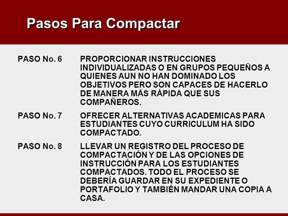 Pasos Para Compactar PASO No. 6 PROPORCIONAR INSTRUCCIONES INDIVIDUALIZADAS O EN GRUPOS PEQUEÑOS A QUIENES AUN NO HAN DOMINADO LOS OBJETIVOS PERO SON