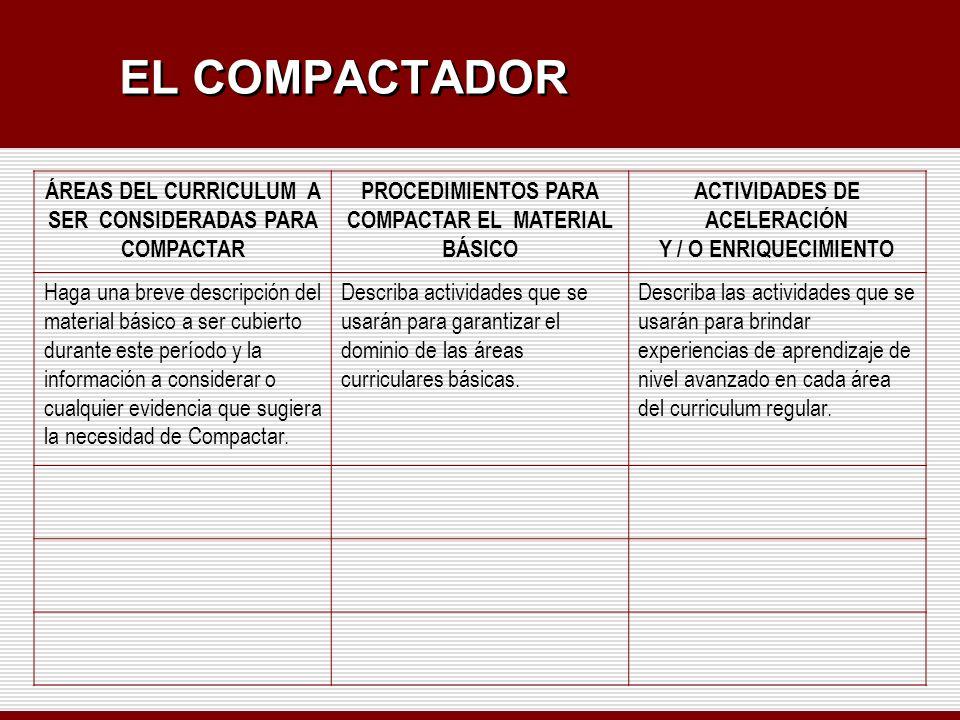 EL COMPACTADOR ÁREAS DEL CURRICULUM A SER CONSIDERADAS PARA COMPACTAR PROCEDIMIENTOS PARA COMPACTAR EL MATERIAL BÁSICO ACTIVIDADES DE ACELERACIÓN Y /