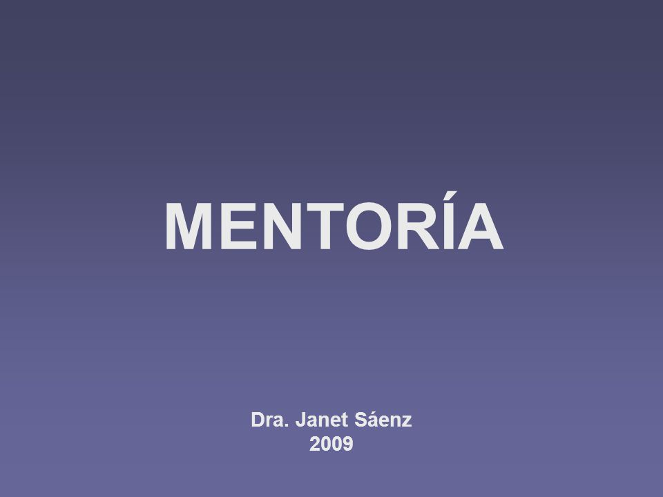 MENTORÍA Dra. Janet Sáenz 2009 Dra. Janet Sáenz 2009